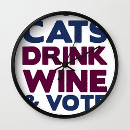 I JUST WANT TO PET CATS, DRINK WINE AND VOTE DEMOCRAT T-SHIRT Wall Clock