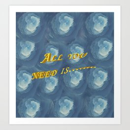 All you need is.... Canvas Flowers Art Print