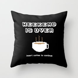 Insert coffee to continue Throw Pillow