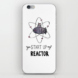 You Start Up My Reactor iPhone Skin