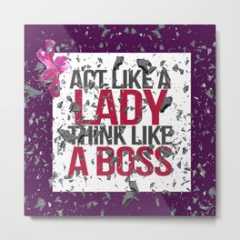 Act Like A Lady Think Like a Boss - Shattered Glass Ceiling Metal Print