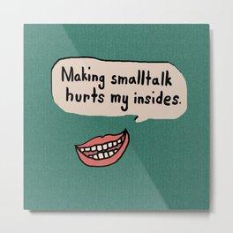 Smalltalk Hurts Metal Print