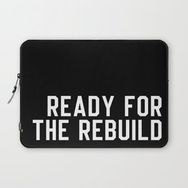 Ready For The Rebuild Laptop Sleeve