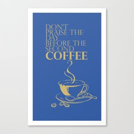 Don't praise the day before the second COFFEE Canvas Print
