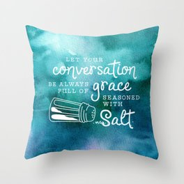 Let Your Conversation Be Always Full of Grace, Seasoned With Salt Throw Pillow
