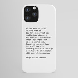 Ralph Waldo Emerson, Finish Each Day Inspirational Quote iPhone Case