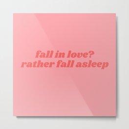 rather fall asleep Metal Print