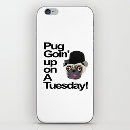 Pug Goin' Up on a Tuesday iPhone Skin