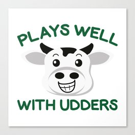 Plays Well With Udders Canvas Print