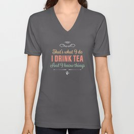 I drink Tea and I know things Funny Gift Unisex V-Neck
