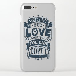 You can't buy love, but you can adopt it Clear iPhone Case