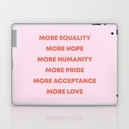 MORE EQUALITY, HOPE, HUMANITY, PRIDE, ACCEPTANCE, AND LOVE Laptop & iPad Skin