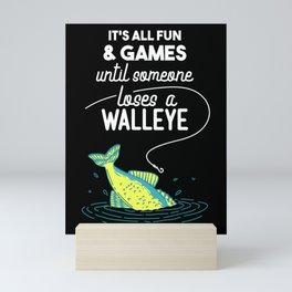 It's All Fun & Games Until Someone Loses A Walleye Mini Art Print