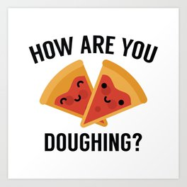 How Are You Doughing? Art Print