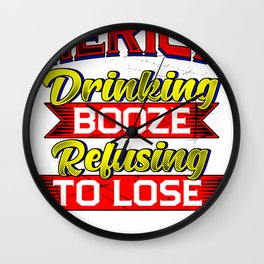 Merica Drinking Booze Refusing to Lose Proud American Wall Clock