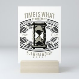 Time is what we want most - Awesome time lover Gift Mini Art Print