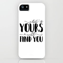 What Is Yours Will Find You iPhone Case