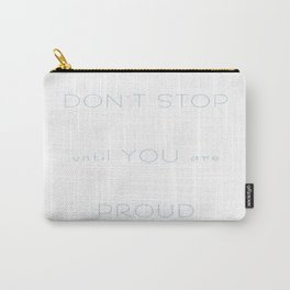 Dont stop until you are proud Carry-All Pouch