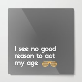 No Good Reason Metal Print