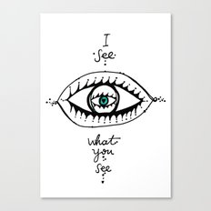 I see what you see Canvas Print