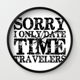 Sorry, I only date time travelers!  Wall Clock