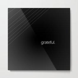 grateful. Metal Print