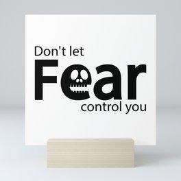 Don't let fear control you Mini Art Print