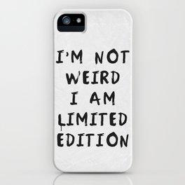 I'm Not Weird iPhone Case