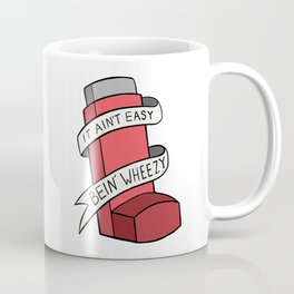 It Ain't Easy Bein' Wheezy (Red) Coffee Mug