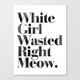 White Girl Wasted Right Meow Dirty Vintage Print Canvas Print