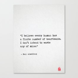 I believe every human has a finite number of heartbeats. I don't intend to waste any of mine. Neil Canvas Print