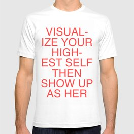 Visualize Your Highest Self Then Show Up As Her T-shirt