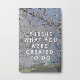 Pursue Creativity  Metal Print