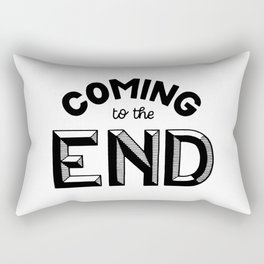 Coming to the end Rectangular Pillow