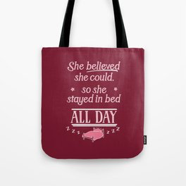She Believed She Could Stay in Bed Tote Bag