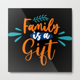 Family is a Gift Metal Print