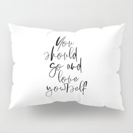 You Should Go And Love Yourself, Typography Print, Art, Bedroom Decor, Gift Idea Pillow Sham