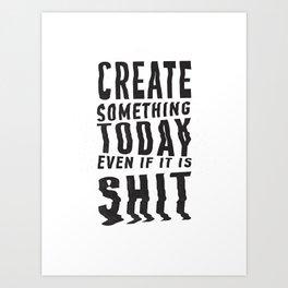 Create Something Today #1 Art Print