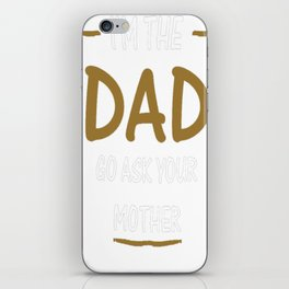 I'm The Dad, go ask your mother iPhone Skin