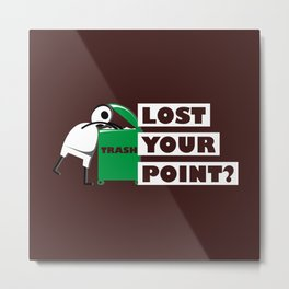 The point is... Metal Print