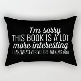 Sorry, This Book is Much More Interesting - Black Rectangular Pillow