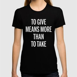 To Give Means More Than To Take T-shirt
