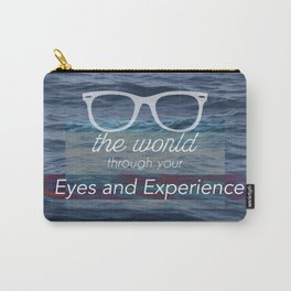 See the World through your Eyes and Experience! Carry-All Pouch