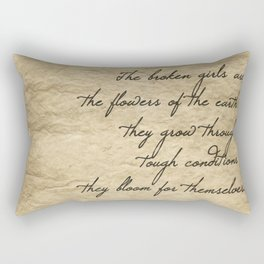 The broken girls are the flowers of the earth they grow through tough conditions they bloom for them Rectangular Pillow