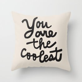 you are the coolest – black Throw Pillow