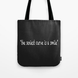 The Sexiest Curve Is A Smile Tote Bag