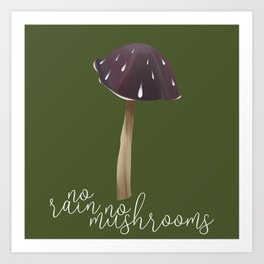 No rain, no mushrooms Art Print