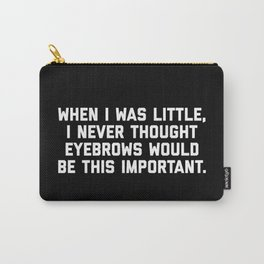 Eyebrows Are Important Funny Quote Carry-All Pouch