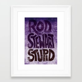 Rod Stewart, Stupid! Framed Art Print