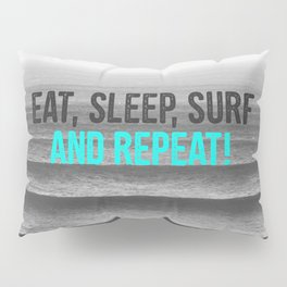 EAT, SLEEP, SURF AND REPEAT! Pillow Sham